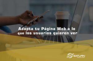 !Adapta tu página web a lo que los usuarios quieren ver¡
