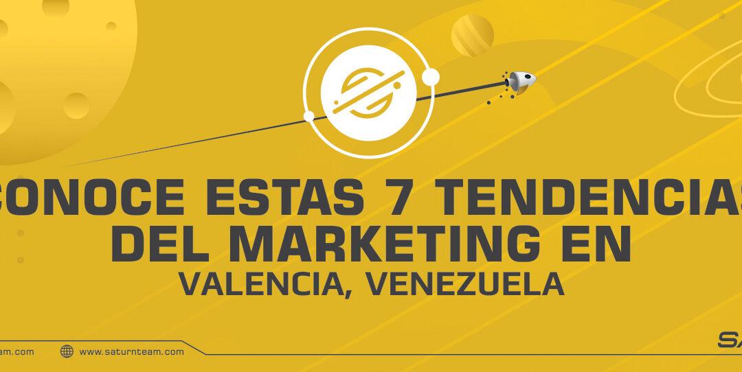 Conoce estas 7 tendencias del marketing en Valencia, Venezuela